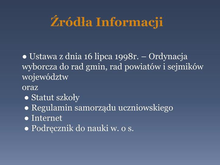 ● Ustawa z dnia 16 lipca 1998r. – Ordynacja wyborcza do rad gmin, rad powiatów i sejmików województw