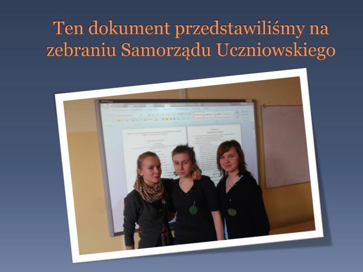 Ten dokument przedstawiliśmy na zebraniu Samorządu Uczniowskiego