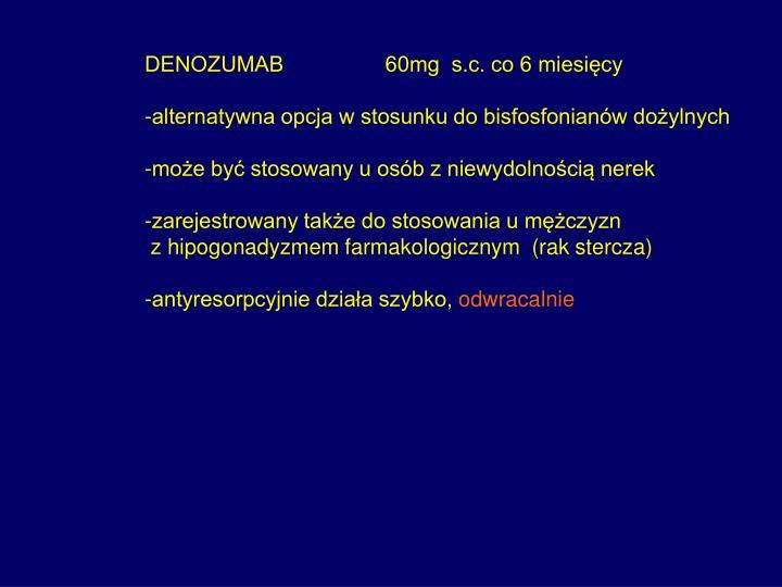 DENOZUMAB                 60mg  s.c. co 6 miesięcy