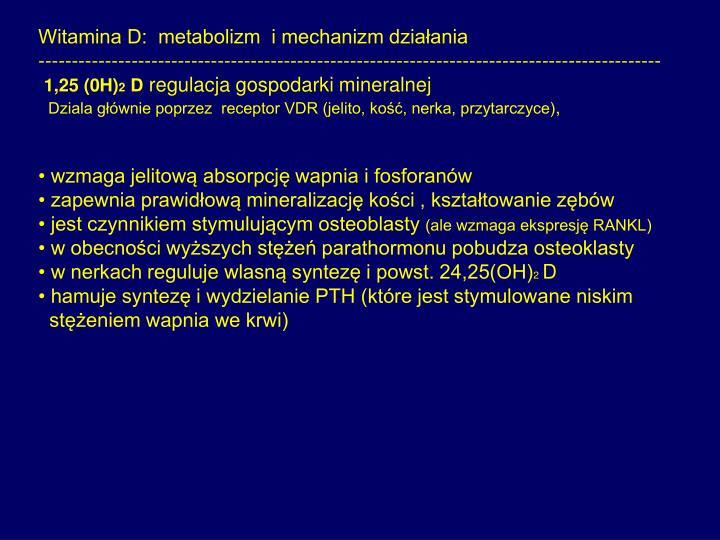 Witamina D:  metabolizm  i mechanizm działania