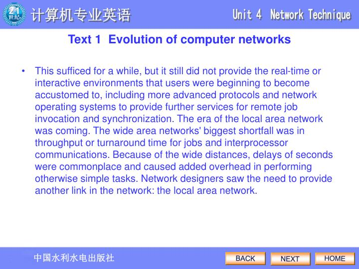 This sufficed for a while, but it still did not provide the real-time or interactive environments that users were beginning to become accustomed to, including more advanced protocols and network operating systems to provide further services for remote job invocation and synchronization. The era of the local area network was coming. The wide area networks' biggest shortfall was in throughput or turnaround time for jobs and interprocessor communications. Because of the wide distances, delays of seconds were commonplace and caused added overhead in performing otherwise simple tasks. Network designers saw the need to provide another link in the network: the local area network.