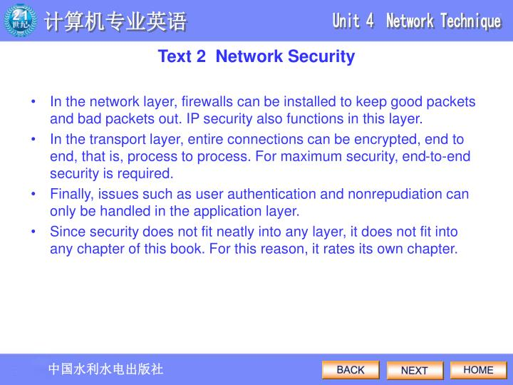 In the network layer, firewalls can be installed to keep good packets and bad packets out. IP security also functions in this layer.