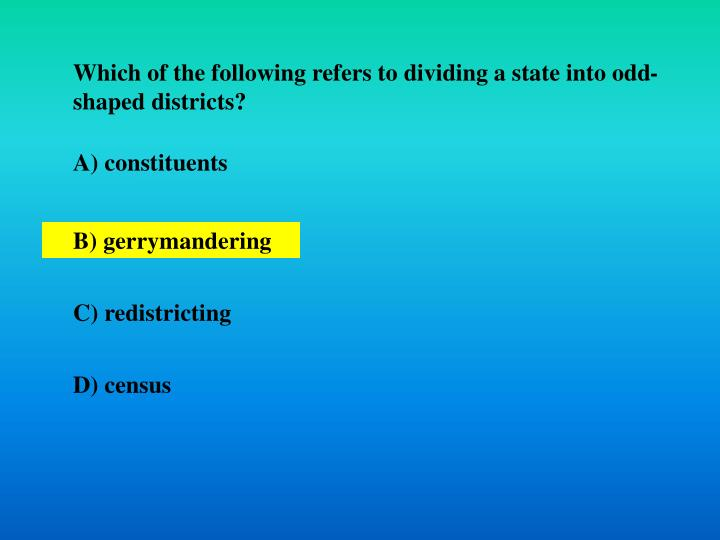 Which of the following refers to dividing a state into odd-shaped districts?