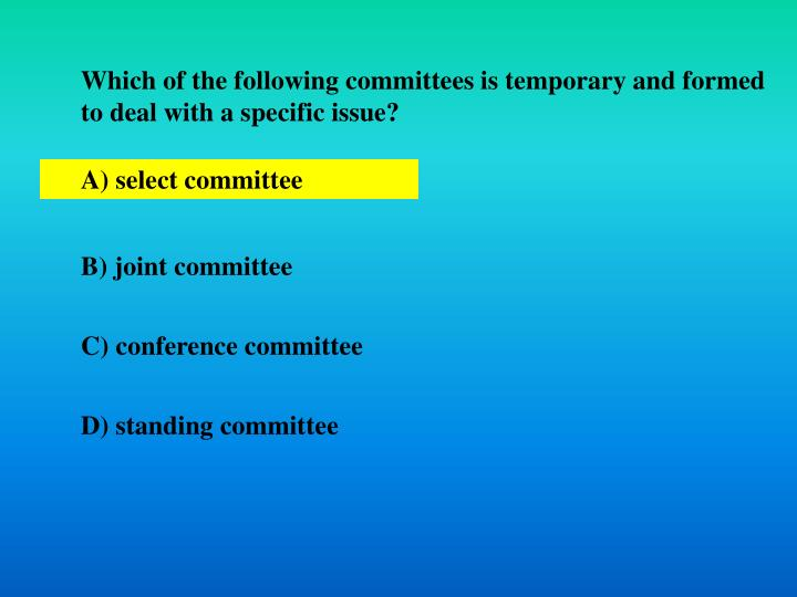 Which of the following committees is temporary and formed to deal with a specific issue?