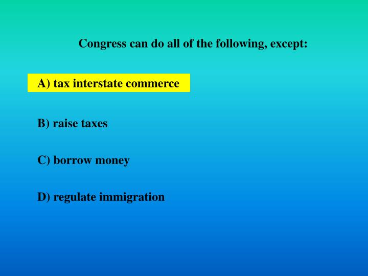Congress can do all of the following, except: