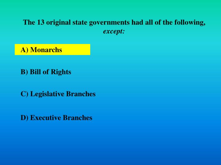 The 13 original state governments had all of the following,