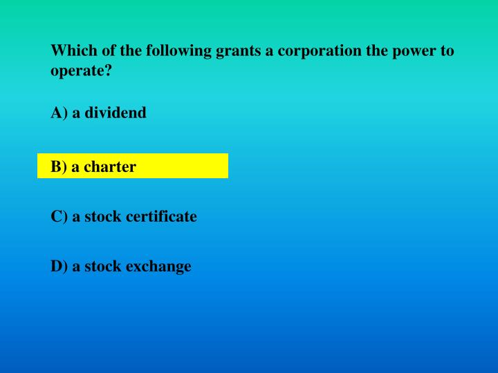Which of the following grants a corporation the power to operate?