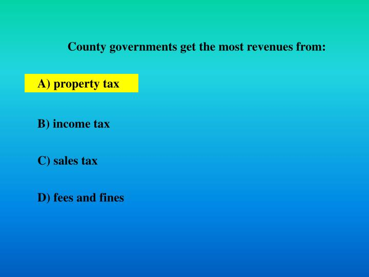 County governments get the most revenues from: