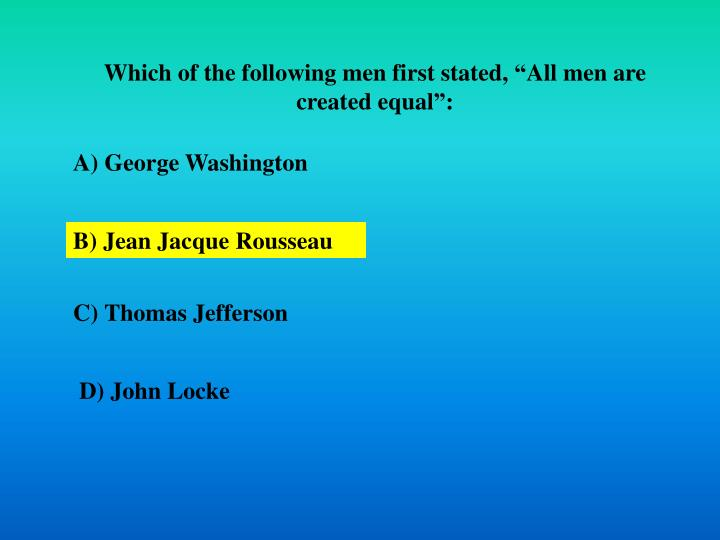 "Which of the following men first stated, ""All men are created equal"":"