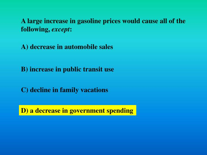 A large increase in gasoline prices would cause all of the following,