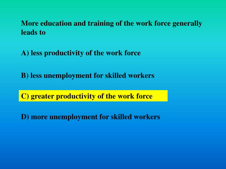 More education and training of the work force generally leads to