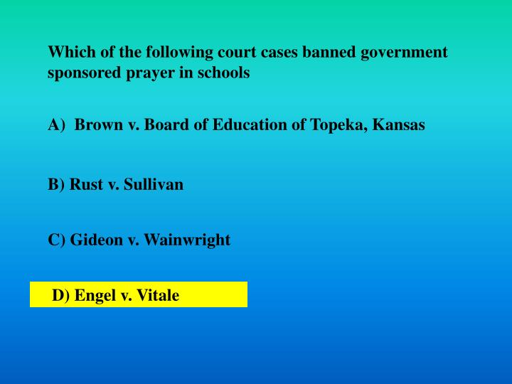 Which of the following court cases banned government sponsored prayer in schools