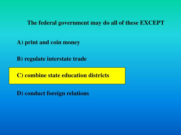 The federal government may do all of these EXCEPT