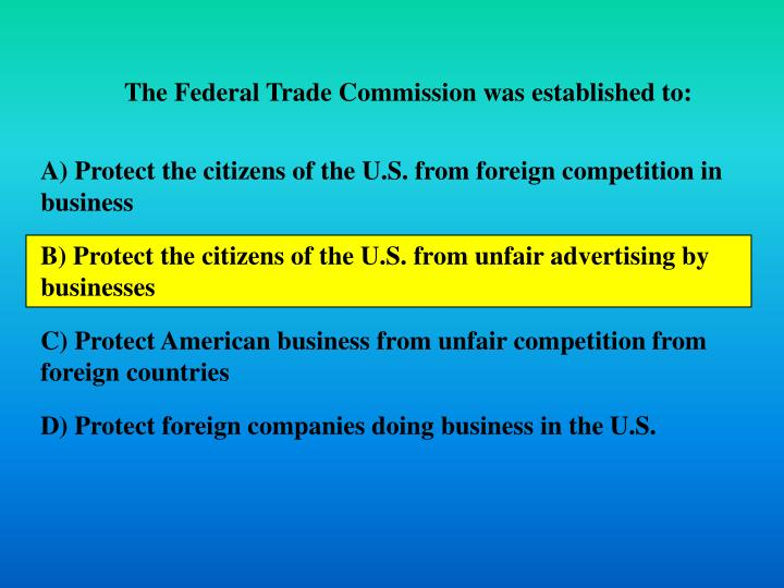 The Federal Trade Commission was established to: