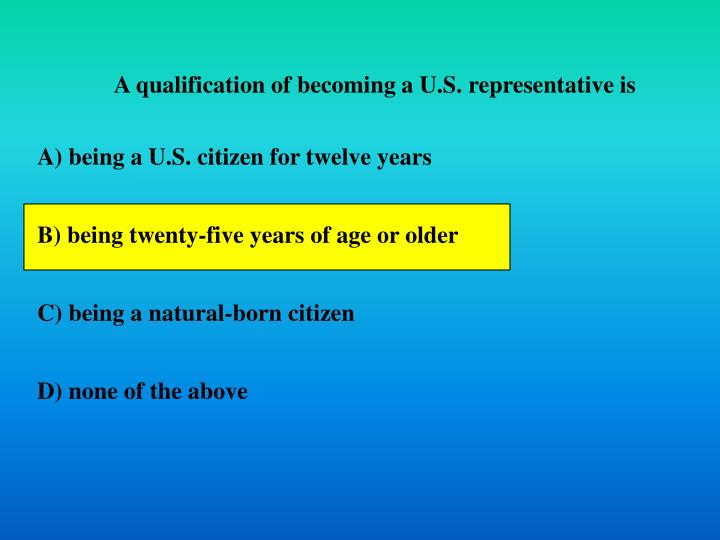A qualification of becoming a U.S. representative is