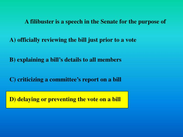 A filibuster is a speech in the Senate for the purpose of