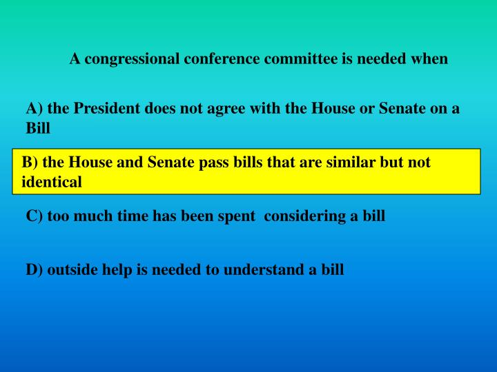 A congressional conference committee is needed when