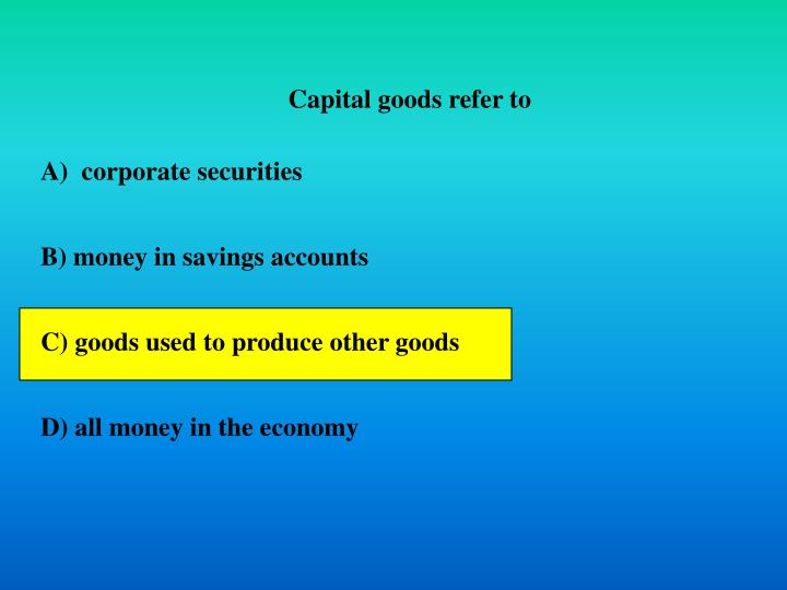 Capital goods refer to