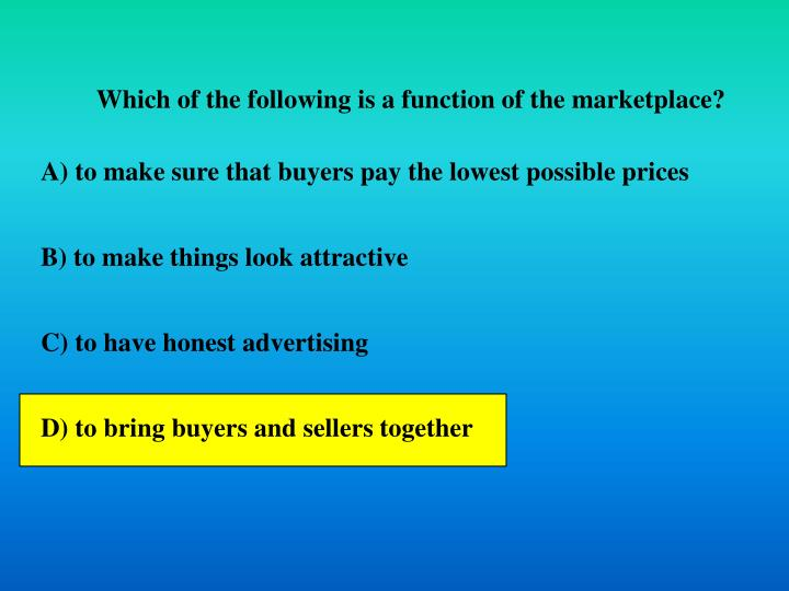 Which of the following is a function of the marketplace?