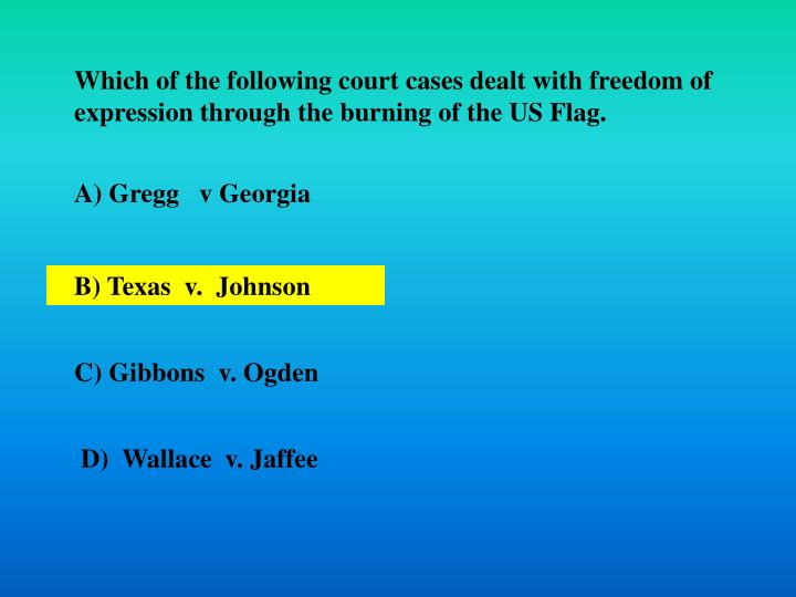 Which of the following court cases dealt with freedom of expression through the burning of the US Flag.