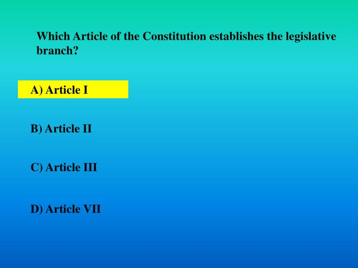 Which Article of the Constitution establishes the legislative branch?
