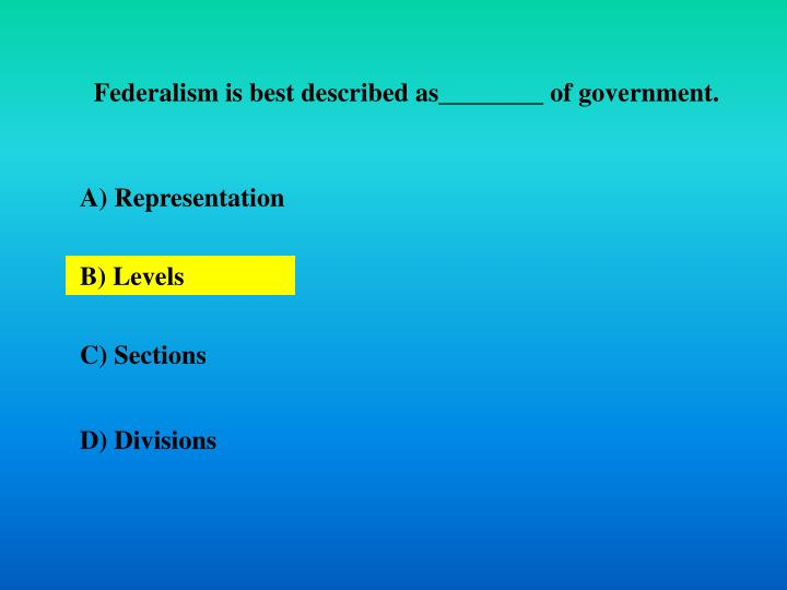 Federalism is best described as________ of government.