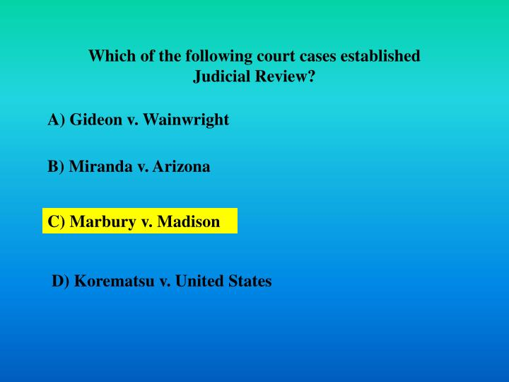 Which of the following court cases established Judicial Review?