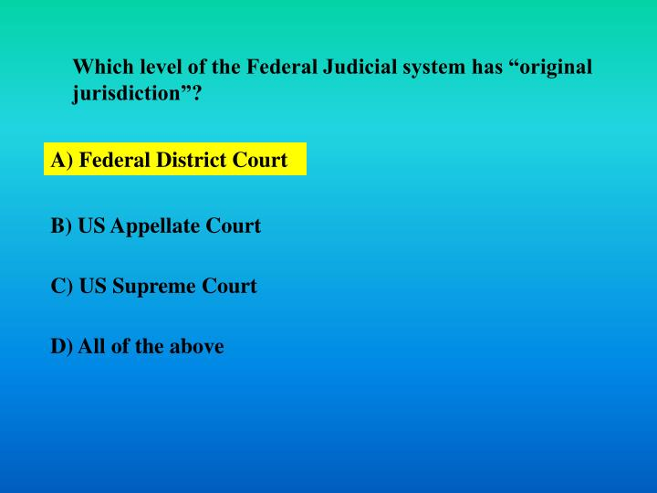 "Which level of the Federal Judicial system has ""original jurisdiction""?"