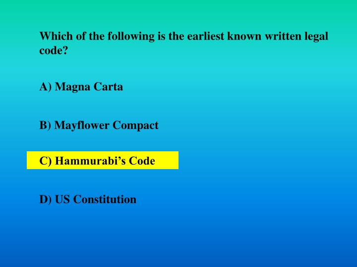 Which of the following is the earliest known written legal code?