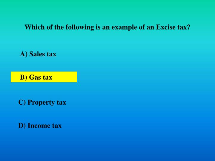 Which of the following is an example of an Excise tax?