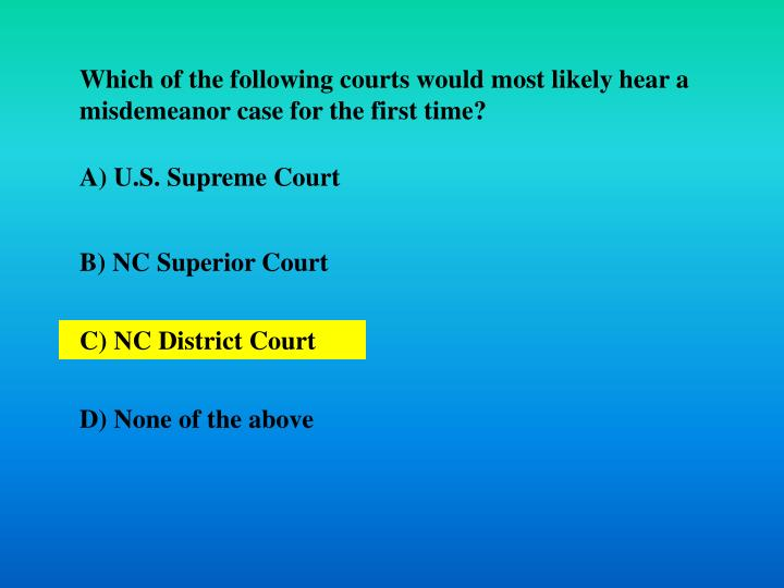 Which of the following courts would most likely hear a misdemeanor case for the first time?