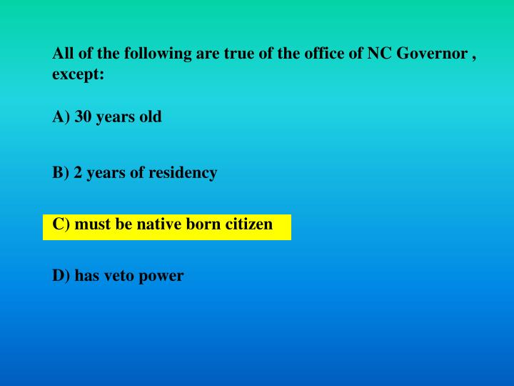 All of the following are true of the office of NC Governor , except: