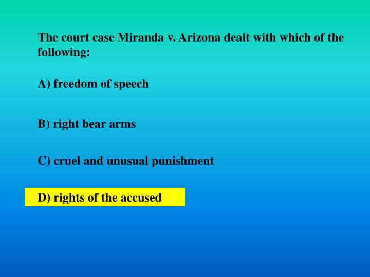 The court case Miranda v. Arizona dealt with which of the following: