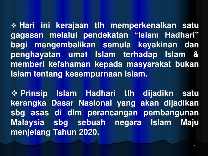 """Hari ini kerajaan tlh memperkenalkan satu gagasan melalui pendekatan """"Islam Hadhari"""" bagi mengembalikan semula keyakinan dan penghayatan umat Islam terhadap Islam & memberi kefahaman kepada masyarakat bukan Islam tentang kesempurnaan Islam."""