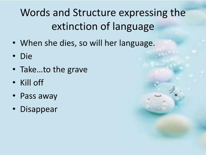 Words and Structure expressing the extinction of language