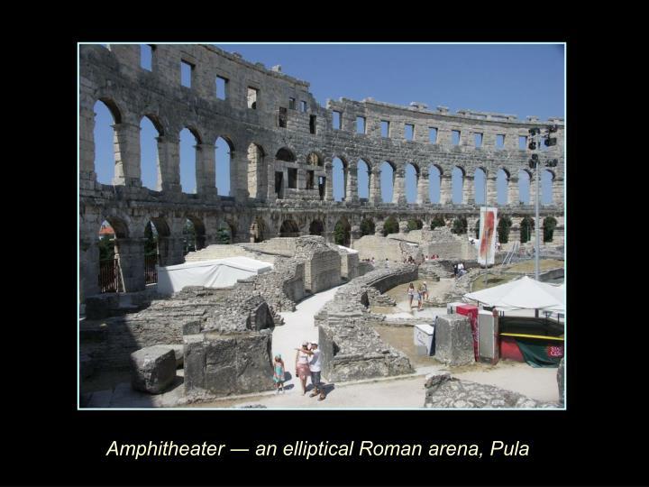 Amphitheater ― an elliptical Roman arena, Pula