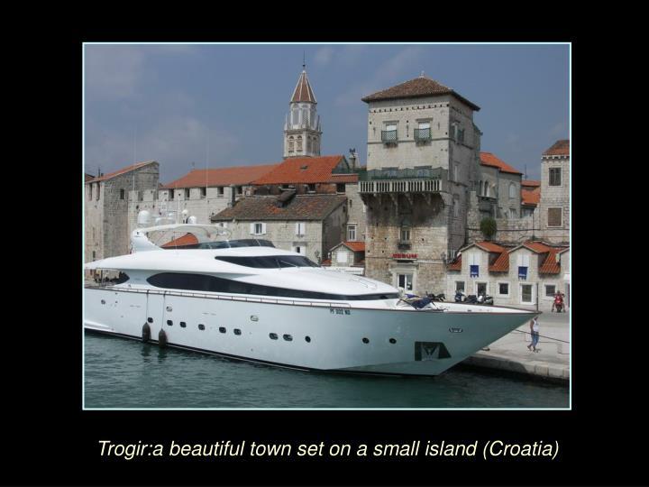Trogir:a beautiful town set on a small island (Croatia)