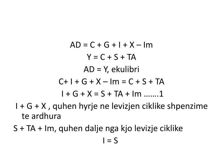 AD = C + G + I + X –