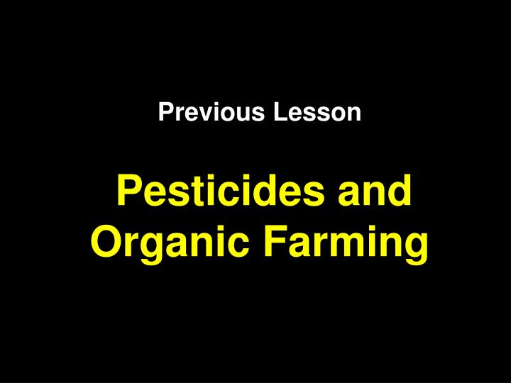 Previous lesson pesticides and organic farming