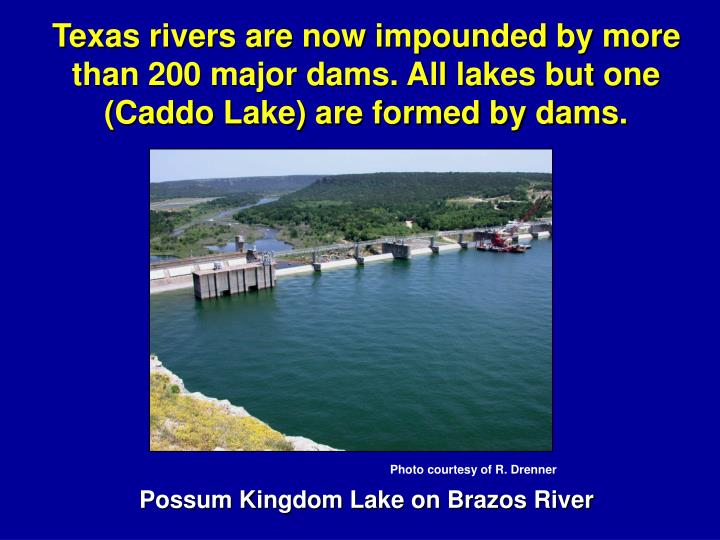 Texas rivers are now impounded by more than 200 major dams.