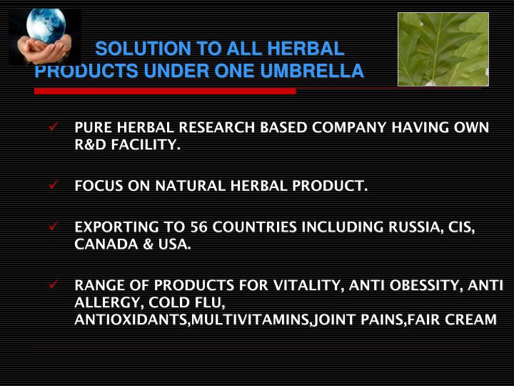 PURE HERBAL RESEARCH BASED COMPANY HAVING OWN R&D FACILITY.