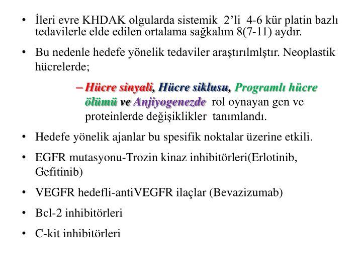 İleri evre KHDAK olgularda sistemik  2'li  4-6 kür platin bazlı tedavilerle elde edilen ortalama sağkalım 8(7-11) aydır.