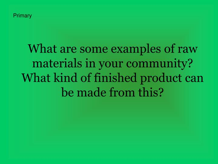 What are some examples of raw materials in your community?