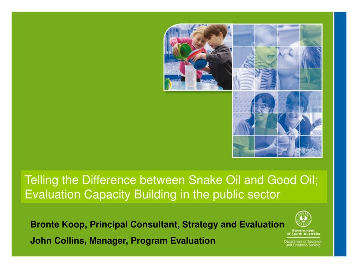 Telling the Difference between Snake Oil and Good Oil; Evaluation Capacity Building in the public se...