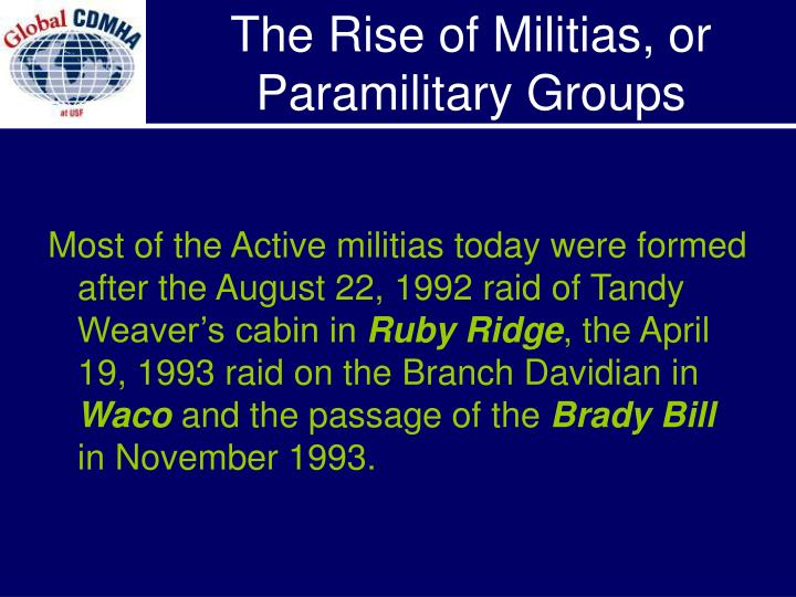 Most of the Active militias today were formed after the August 22, 1992 raid of Tandy Weaver's cabin in