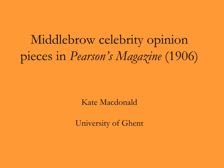 middlebrow celebrity opinion pieces in pearson s magazine 1906 kate macdonald university of ghent