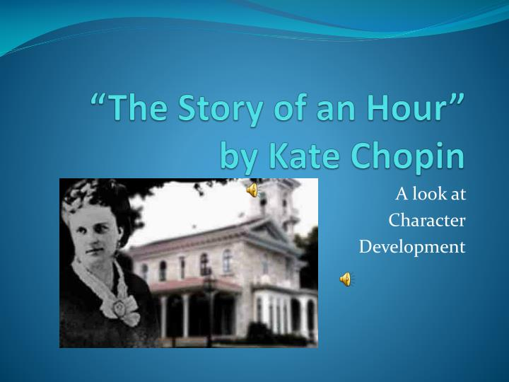 thesis statement the story of an hour kate chopin Examples of irony in the story thesis and connection dramatic irony when we (the audience)  the kate chopin's 'the story of an hour',.