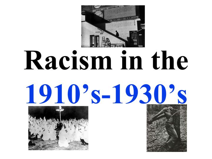 Racism in the 1910 s 1930 s