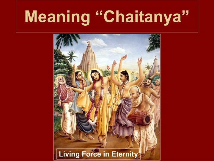 "Meaning ""Chaitanya"""