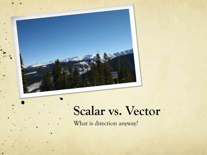 Scalar vs. Vector